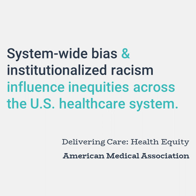 System-wide bias and institutionalized racism influence inequities across the U.S. healthcare system.