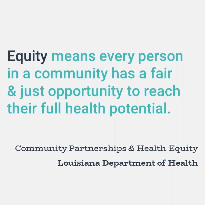 Equity means every person in a community has a fair and just opportunity to reach their full health potential.